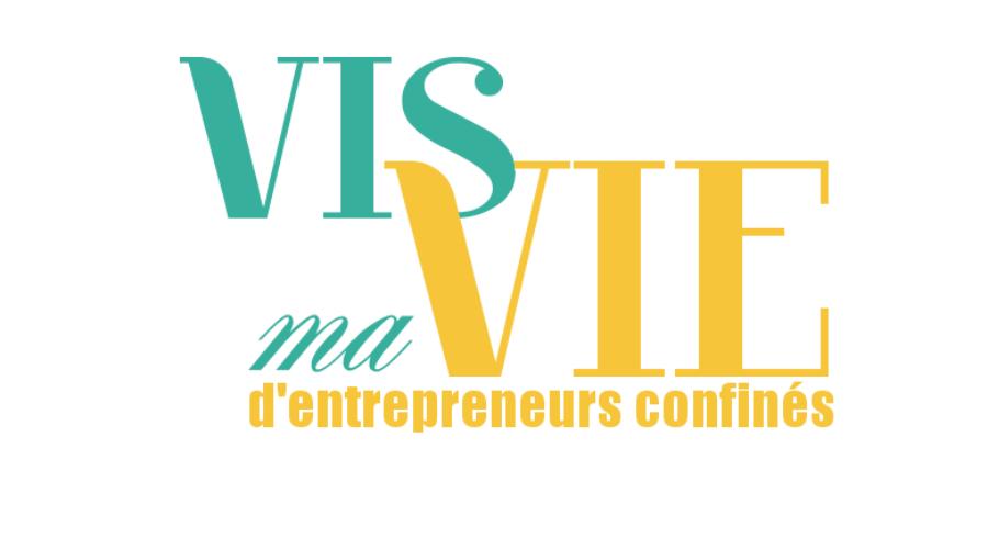 Vis ma Vie d'entrepreneurs Confinés